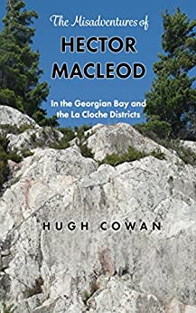 The MisAdventures of Hector MacLeod: In the Georgian Bay and the La Cloche Districts by [Cowan, Hugh]