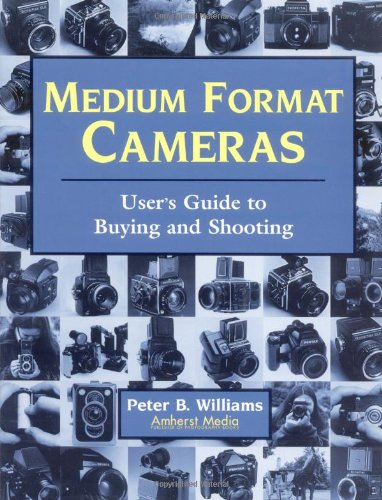 (Medium Format Cameras: User's Guide to Buying and Shooting)