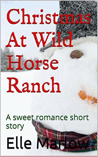Christmas At Wild Horse Ranch (Christmas at the ranch-sweet romance Book 1) ()