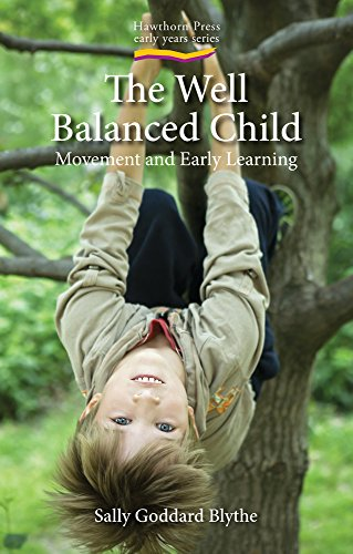 The Well Balanced Child: Movement and Early Learning (Hawthorn Press Early Years)