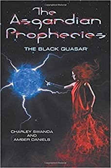The Asgardian Prophecies: The Black Quasar by [Daniels, Amber, Swanda, Charley]