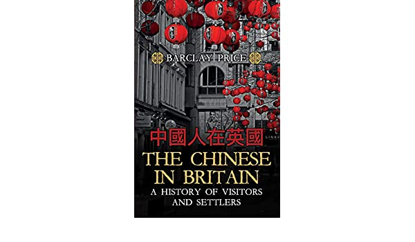 62dc43b99b753d Amazon.com  The Chinese in Britain  A History of Visitors   Settlers  (9781445686646)  Barclay Price  Books