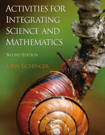 Activities for Integrating Science and Mathematics, K-8 (2nd Edition) 2nd (second) edition (authors) Eichinger, John (2004) published by Prentice Hall [Spiral-bound]