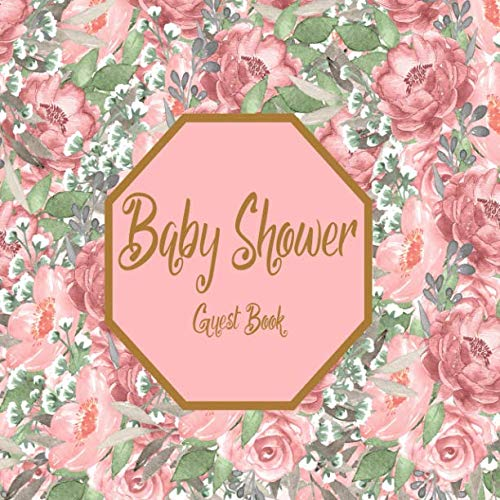 Baby Shower Guest Book: Floral Rose Gold Pink & White Flowers Garden, Rustic & Boho Theme, Welcome Baby Girl , Advice for Parents, Message & Wishes ... Memory Keepsake with Gift Log (Decorations)