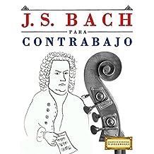 J. S. Bach para Contrabajo: 10 Piezas Fáciles para Contrabajo Libro para Principiantes (Spanish Edition)