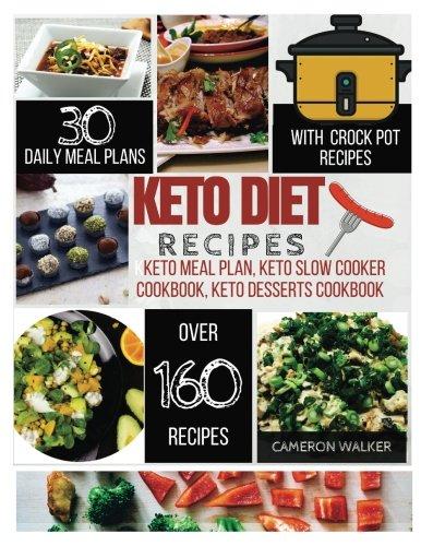 Keto diet recipes: Keto meal plan cookbook, Keto slow cooker cookbook for beginners, Keto desserts recipes cookbook