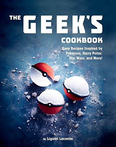 The Geek's Cookbook: Easy Recipes Inspired by Pokémon, Harry Potter, Star Wars, and More! ()