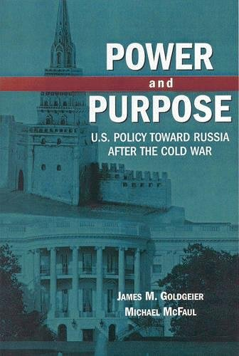 Power and Purpose: U.S. Policy toward Russia After the Cold War