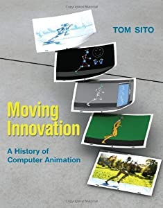 Moving Innovation: A History of Computer Animation (MIT Press) by Tom Sito (2013-04-19)