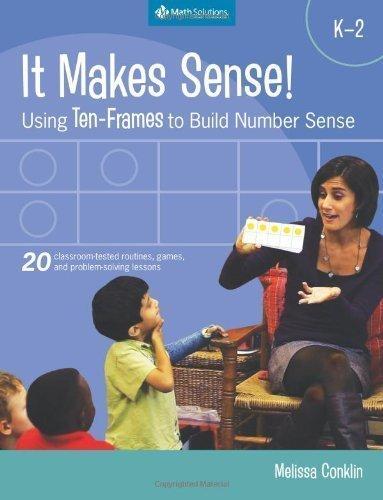 It Makes Sense! Using Ten-Frames to Build Number Sense, Grades K-2 by Melissa Conklin (April 5 2010)