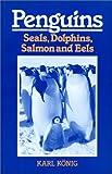 Penguins, Seals, Dolphins, Salmon and Eels, Karl Konig, 0863150144