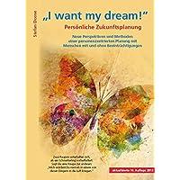 I want my dream: Persönliche Zukunftsplanung Neue Perspektiven und Methoden einer personenzentrierten Planung mit Menschen mit und ohne Beeinträchtigungen