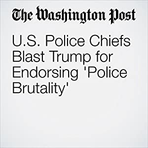 U.S. Police Chiefs Blast Trump for Endorsing 'Police Brutality'