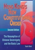 Hong Kong's New Constitutional Order : The Resumption of Chinese Sovereignty and the Basic Law, Ghai, Yash P., 9622094635