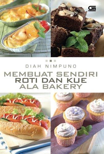 Membuat Sendiri Roti dan Kue ala Bakery (Indonesian Edition)