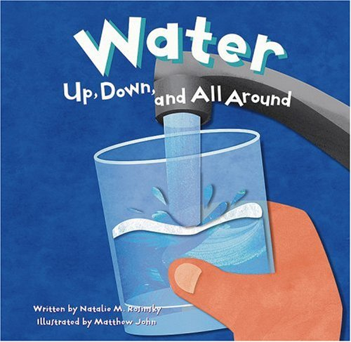 Water: Up, Down, and All Around (Amazing Science)