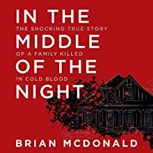 In the Middle of the Night: The Shocking True Story of a Family Killed in Cold Blood Audiobook by Brian McDonald Narrated by Patrick Lawlor