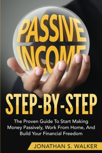Passive-Income-Step-By-Step-The-Proven-Guide-To-Start-Making-Money-Passively-Work-From-Home-And-Build-Your-Financial-Freedom