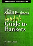 Small Business Insiders Guide to Bankers, Suzanne Caplan and Thomas M. Nunnally, 1555714005