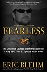 New York Times bestsellerFearless takes you deep into SEAL Team SIX, straight to the heart of one of its most legendary operators. When Navy SEAL Adam Brown woke up on March 17, 2010, he didn't know he would die that night in the Hindu...