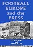 Football, Europe and the Press (Sport in the Global Society), Liz Crolley, David Hand, Liz Crolley, David Hand, 0714649570
