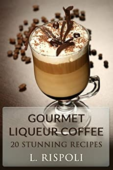 Amazon.com: Gourmet Liqueur Coffee eBook: Luciano rispoli