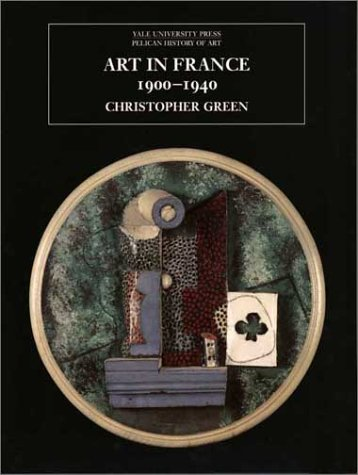 Art in France, 1900-1940 (The Yale University Press Pelican History of Art)