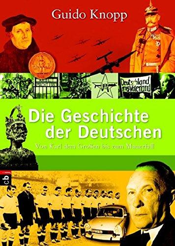 Die Geschichte der Deutschen: Von Karl dem Großen bis zum Mauerfall Gebundenes Buch – 16. Oktober 2006 Guido Knopp cbj 3570130606 Kinderbücher