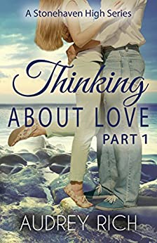 Thinking About Love, Part 1 (A Stonehaven High Series Book 2) by [Rich, Audrey]