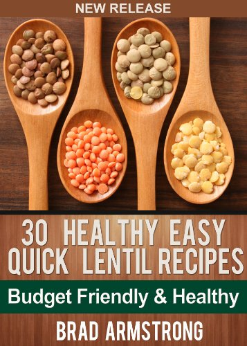30 Healthy Easy Quick Lentil Recipes (Brad Armstrong Healthy Eating) by [Armstrong, Brad]