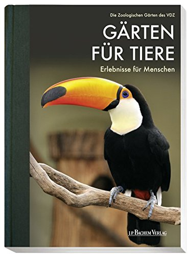 Gärten für Tiere - Erlebnisse für Menschen: Die Zoologischen Gärten des VDZ