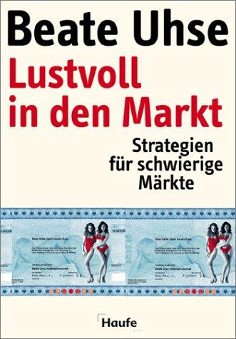 Lustvoll in den Markt: Strategien für schwierige Märkte