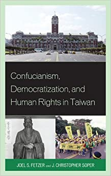 Confucianism, Democratization, and Human Rights in Taiwan by Joel Fetzer (2012-10-12)