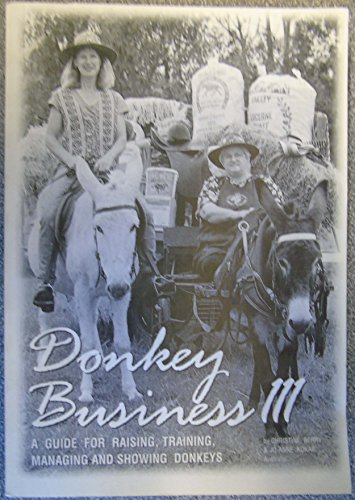 Donkey Business III : A Guide for Raising, Training, Managing and Showing Donkeys.