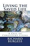 Living the Saved Life, Richard Burgess, 1492362239
