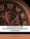 Geschichte der VanDalischen Herrschaft in Afrik, Felix Papencordt, 114450905X
