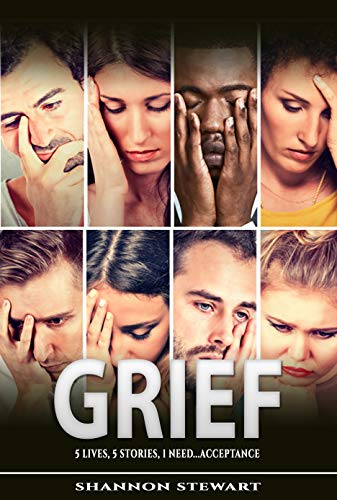 GRIEF: 5 Lives | 5 Stories | 1 Need....Acceptance