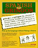 Spanish for Gringos : Shortcuts, Tips and Secrets to Successful Learning, Harvey, William C., 0812044347