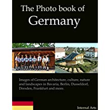 The Photo Book of Germany.  Images of German architecture, culture, nature and landscapes in Bavaria, Berlin, Dusseldorf, Dresden, Frankfurt and more. (Photo Books 36)