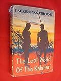 The lost world of the Kalahari / Laurens van der Post