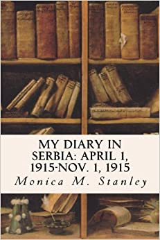 Book My Diary in Serbia: April 1, 1915-Nov. 1, 1915