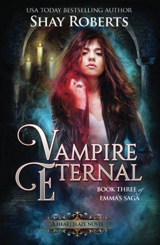 Vampire Eternal: A Heartblaze Novel (Emma's Saga #3) (Volume 3)