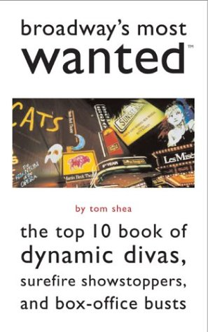 Broadway's Most Wanted™: The Top 10 Book of Dynamic Divas, Surefire Showstoppers, and Box-Office Busts ()