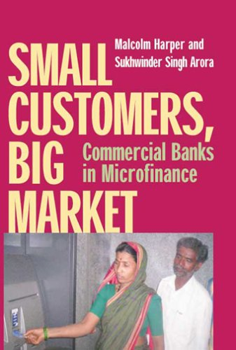 Small Customers, Big Market: Commercial Banks in Microfinance (Best Of Sukhwinder Singh)