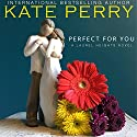 Perfect for You : A Laurel Heights Novel, Book 1 Audiobook by Kate Perry Narrated by Xe Sands