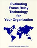 Evaluating Frame Relay Technology for Your Organization, Walter Goralski, 1566079691