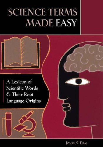 Science Terms Made Easy: A Lexicon of Scientific Words and Their Root Language Origins by Greenwood