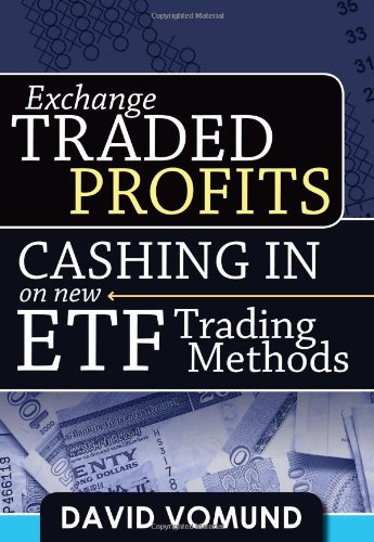 Exchange Traded Profits: Cashing In on New ETF Trading Methods by Marketplace Books