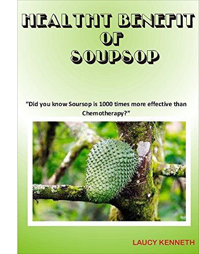 "HEALTH BENEFIT OF SOURSUP: ""Did you know Soursop is 1000 times more effective than Chemotherapy?"" by [Kenneth, Laucy]"