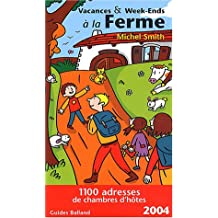 VACANCES ET WEEK-ENDS · LA FERME : 1100 ADRESSES DE CHAMBRES D'HOTES   2004